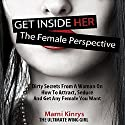 Get inside Her: The Female Perspective: Dirty Secrets from a Woman on How to Attract, Seduce and Get Any Female You Want Hörbuch von Marni Kinrys Gesprochen von: Andrea Emmes