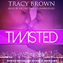 Twisted Audiobook by Tracy Brown Narrated by Nicole Small