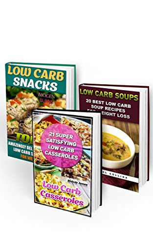 Low Carb Diet BOX SET 3 IN 1: 30 Low Carb Snacks + 21 Low Carb Casseroles + 20 Low Carb Soups: (low carbohydrate, high protein, low carbohydrate foods, ... Ketogenic Diet to Overcome Belly Fat) by Imogen Burns
