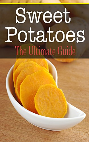 Sweet Potatoes: The Ultimate Guide by Sara Hallas