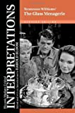 Tennessee Williams's the Glass Menagerie (Bloom's Modern Critical Interpretations)