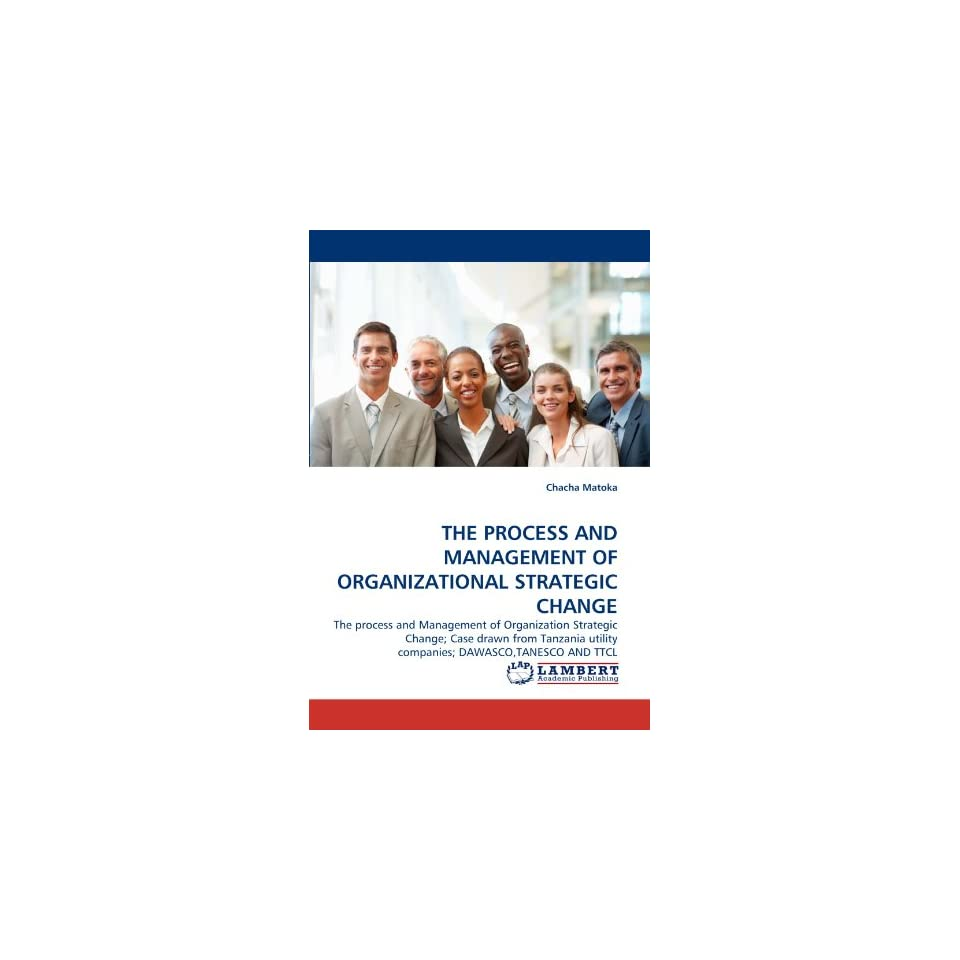 THE PROCESS AND MANAGEMENT OF ORGANIZATIONAL STRATEGIC CHANGE The