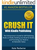 Crush It With Kindle Publishing  The Entrepreneur's Guide for Self Publishing Books on Kindle, Building your Book for Kindle, and Promoting your Book to #1 Bestseller Status