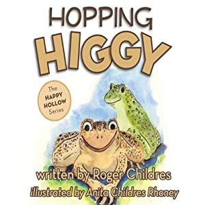 Hopping Higgy: The Happy Hollow Series | [Roger Childres, Anita Rhoney]