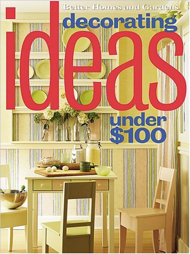 Decorating Ideas Under $100 (Better Homes & Gardens (Paperback))