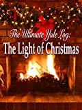 The Ultimate Yule Log: The Light of Christmas