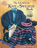 The Learn to Knit a Sweater Book (#1258) (0881958506) by Jean Leinhauser