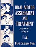 Oral motor assessment and treatment :  ages and stages /