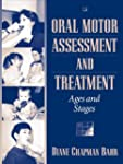 Oral Motor Assessment and Treatment:...