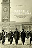 Alexis Mccrossen Marking Modern Times: A History of Clocks, Watches, and Other Timekeepers in American Life