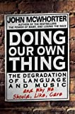 Doing Our Own Thing: The Degradation of Language and Music and Why We Should, Like, Care (1592400167) by John McWhorter