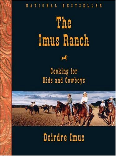 Imus Ranch : Cooking For Kids And Cowboys, DEIRDRE IMUS