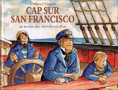 Cap sur San Francisco au temps des chercheurs d'or de Guyon
