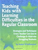 Image of Teaching Kids With Learning Difficulties in the Regular Classroom: Strategies and Techniques Every Teacher Can Use to Challenge and Motivate Struggling Students
