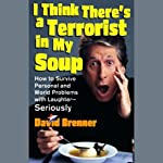 I Think There's a Terrorist in My Soup (Unabridged Selections) | David Brenner