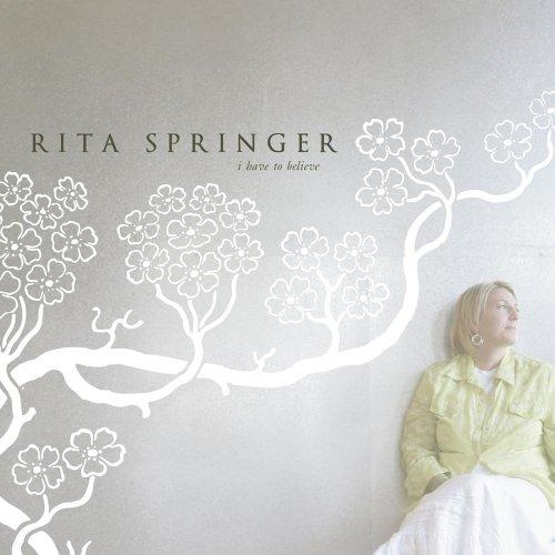 Rita Springer - I Have To Believe (2005)
