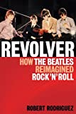 Robert Rodriguez Revolver: How the Beatles Reimagined Rock 'n' Roll