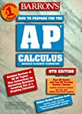 Barrons Ap Calculus Advanced Placement Examination: Review of Calculus Ab and Calculus Bc (Barrons How to Prepare for Ap Calculus Advanced Placement Examination)