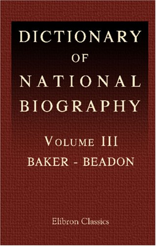 Dictionary of National Biography: Volume 3. Baker - Beadon
