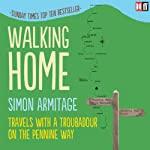 Walking Home: Travels with a Troubadour on the Pennine Way | Simon Armitage