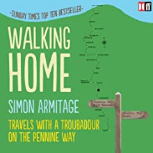 Walking Home: Travels with a Troubadour on the Pennine Way (       UNABRIDGED) by Simon Armitage Narrated by Simon Armitage