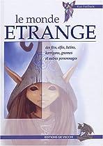 Le monde étrange des fées, elfes, lutins, korrigans, gnomes et autres personnage