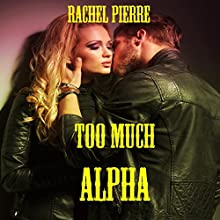 Too Much Alpha (       UNABRIDGED) by Rachel Pierre Narrated by D Rampling