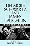 Delmore Schwartz and James Laughlin: Selected Letters (0393034712) by Delmore Schwartz