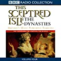 This Sceptred Isle: The Dynasties Volume 4 (       UNABRIDGED) by Christopher Lee Narrated by Anna Massey