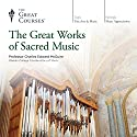 The Great Works of Sacred Music  by  The Great Courses Narrated by Professor Charles Edward McGuire