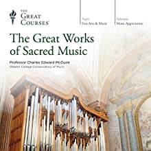 The Great Works of Sacred Music Lecture by  The Great Courses Narrated by Professor Charles Edward McGuire