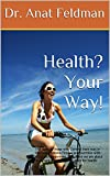 Health? Your Way!: Fitness, Nutrition with Mind and Awareness.