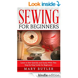 Sewing For Beginners Learn To Sew Quickly And Easily With