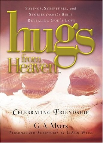 Hugs from Heaven Celebrating Friendship, G. A. Myers