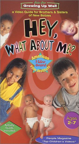 Growing Up Well - Hey, What About Me? A Kid's Video Guide for Brothers & Sisters of New Babies [VHS]