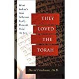 They Loved the Torah: What Yeshua's First Followers Really Thought about the Law ~ David Friedman PhD