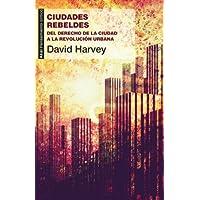 Ciudades rebeldes: Del derecho de la ciudad a la revolución urbana (Pensamiento crítico)