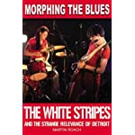 Morphing the Blues: The White Stripes and the Strange Relevance of Detroit book cover