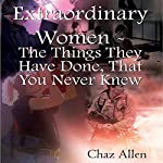 Extraordinary Women: The Things They Have Done That You Never Knew | Chaz Allen