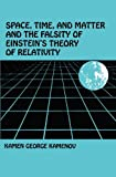 img - for Space, Time, And Matter And The Falsity of Einstein's Theory Of Relativity book / textbook / text book