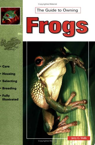 The Guide to Owning Frogs (Guide to Owning A...), Jerry G. Walls
