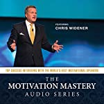 The Motivation Mastery Audio Series: Top Success Interviews with the World's Best Motivational Speakers: Made for Success | Chris Widener