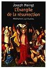 L'Evangile de la résurrection : Méditations spirituelles