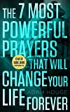 The 7 Most Powerful Prayers That Will Change Your Life Forever!