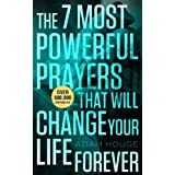 The 7 Most Powerful Prayers That Will Change Your Life Forever! ~ Adam Houge