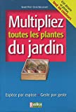 Multipliez toutes les plantes du jardin : Espce par espce, Geste par geste