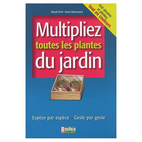 Multipliez toutes les plantes du jardin : Espèce par espèce, Geste par geste [PDF l FR][DF]