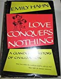 Love Conquers Nothing: A Glandular History of Civilization (Biography index reprint series) (083698062X) by Hahn, Emily