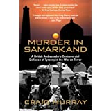 Murder in Samarkand - A British Ambassador's Controversial Defiance of Tyranny in the War on Terrorby Craig Murray