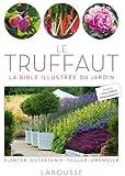 Le Truffaut - La bible illustrée du jardin